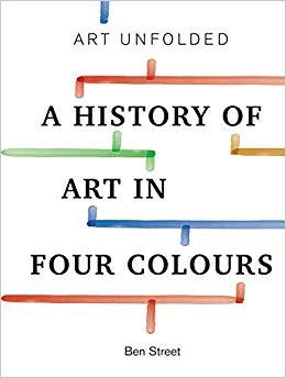 ART UNFOLDED - A HISTORY OF ART IN FOUR COLOURS /ANGLAIS
