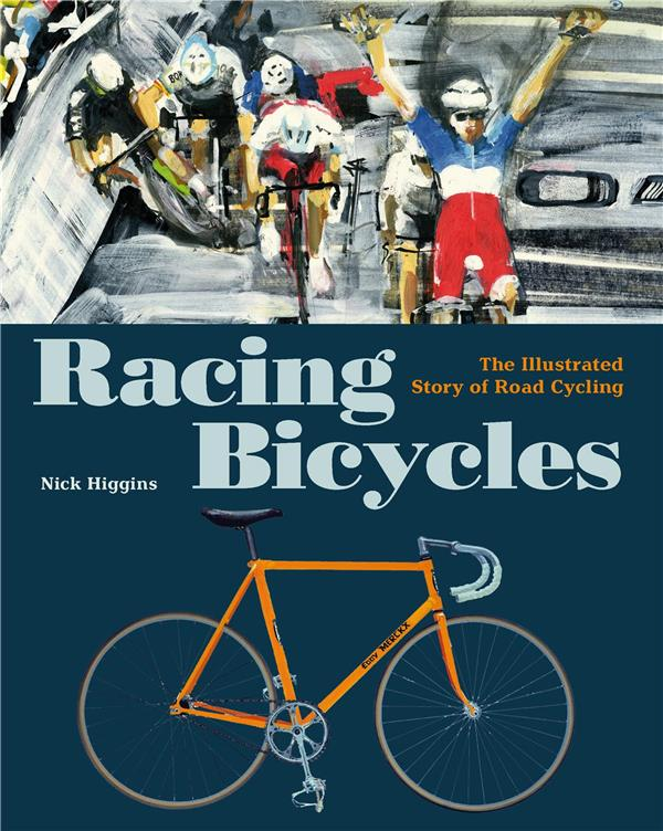 RACING BICYCLES THE ILLUSTRATED STORY OF ROAD CYCLING /ANGLAIS