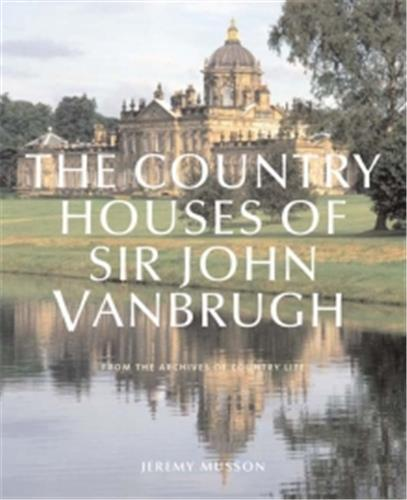 THE COUNTRY HOUSES OF SIR JOHN VANBRUGH /ANGLAIS