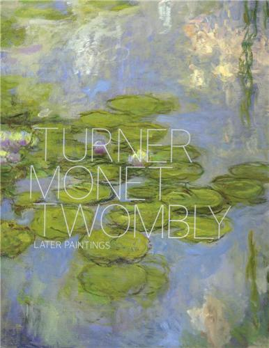 TURNER, MONET, TWOMBLY