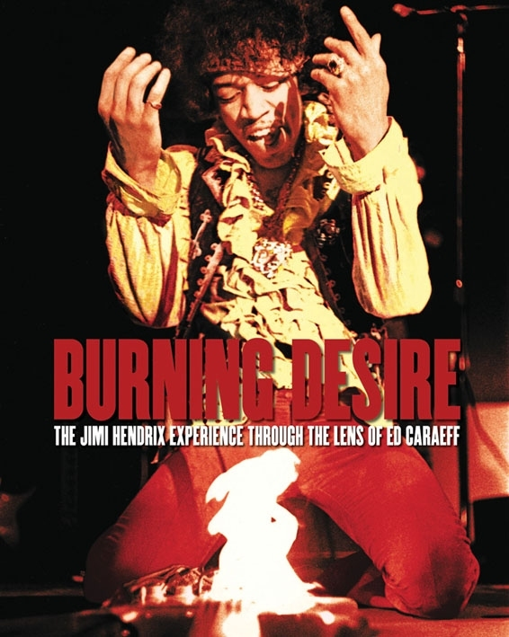 BURNING DESIRE THE JIMI HENDRIX EXPERIENCE THROUGH THE LENS OF ED CARAEFF /ANGLAIS