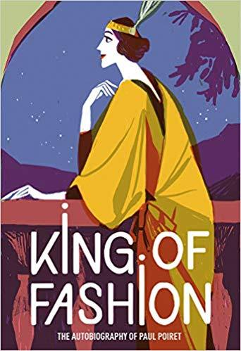 KING OF FASHION THE AUTOBIOGRAPHY OF PAUL POIRET /ANGLAIS