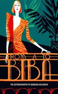 FROM A TO BIBA THE AUTOBIOGRAPHY OF BARBARA HULANICKI (NEW ED) /ANGLAIS
