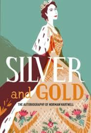 SILVER AND GOLD THE AUTOBIOGRAPHY OF NORMAN HARTNELL /ANGLAIS