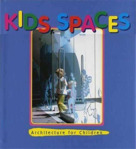 KIDS' SPACES - ARCHITECTURE FOR CHILDREN /ANGLAIS