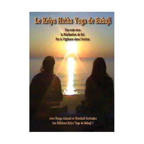 KRIYA HATHA YOGA DE BABAJI (LE) : UNE VOIE VERS LA REALISATION DE SOI PAR LA VIGILANCE DANS L ACTION