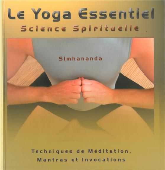 LE YOGA ESSENTIEL - SCIENCE SPIRITUELLE - TECHNIQUES DE MEDITATION