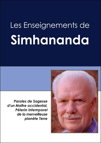 LES ENSEIGNEMENTS DE SIMHANANDA - PAROLES DE SAGESSE D'UN MAITRE OCCIDENTAL, PELERIN INTEMPOREL DE L