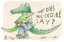 WHAT DOES THE CROCODILE SAY? /ANGLAIS