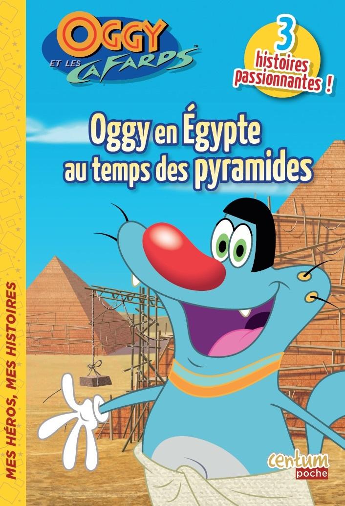 OGGY ET LES CAFARDS : L'EGYPTE AU TEMPS DES PYRAMIDES
