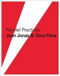PARALLEL PRACTICES: JOAN JONAS GINA PANE /ANGLAIS