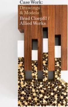 BRAD CLOEPFIL / ALLIED WORKS ARCHITECTURE : CASE WORKS /ANGLAIS