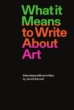 WHAT IT MEANS TO WRITE ABOUT ART: INTERVIEWS WITH ART CRITICS /ANGLAIS