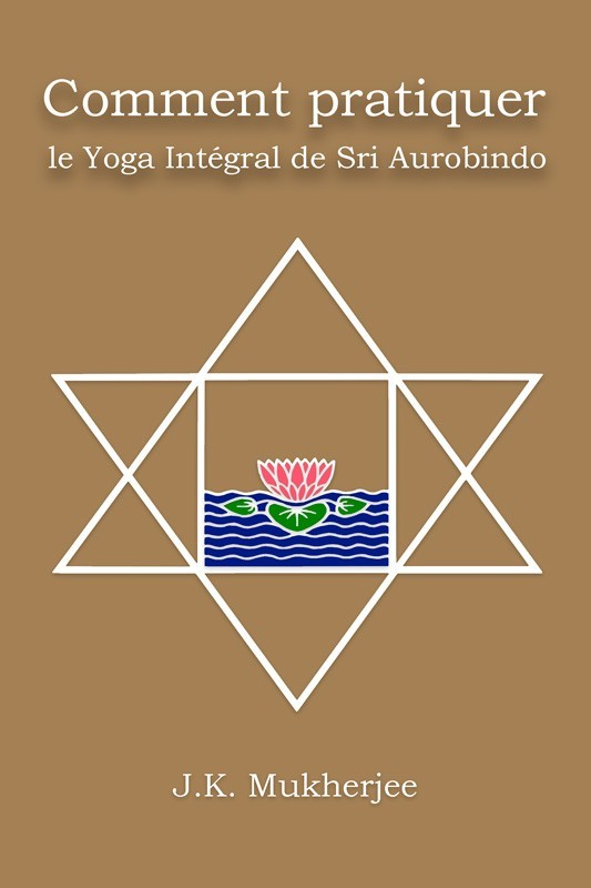 COMMENT PRATIQUER LE YOGA INTEGRAL DE SRI AUROBINDO