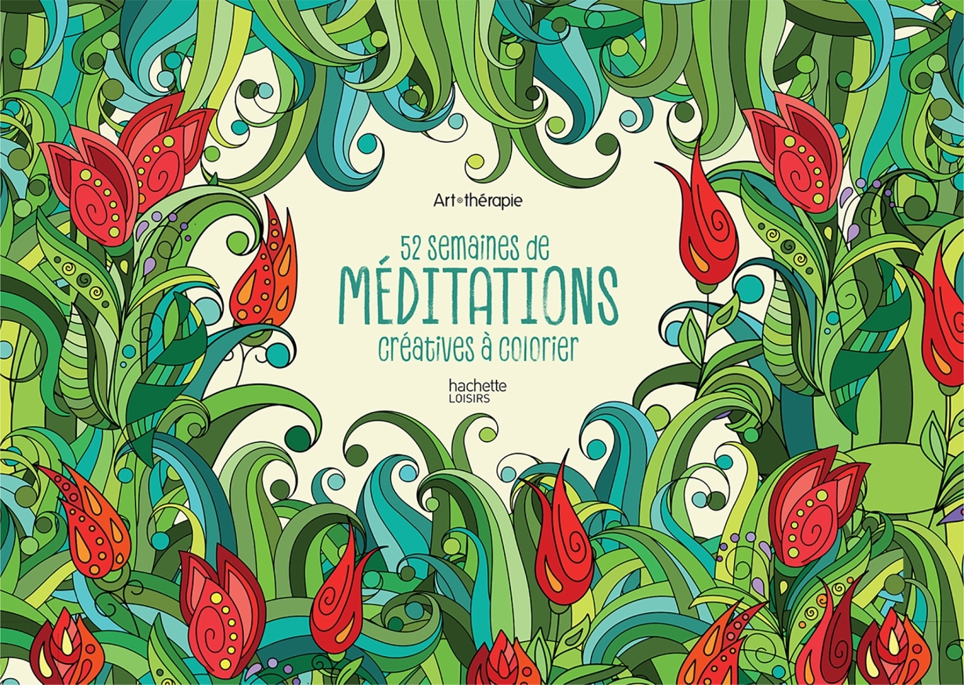 52 SEMAINES DE MEDITATIONS CREATIVES A COLORIER - EPHEMERIDE ART-THERAPIE