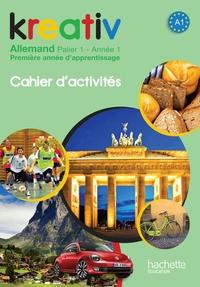 KREATIV ANNEE 1 PALIER 1 - ALLEMAND - CAHIER D'ACTIVITES - EDITION 2013