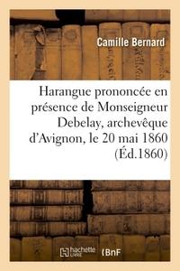 HARANGUE PRONONCEE EN PRESENCE DE MONSEIGNEUR DEBELAY, ARCHEVEQUE D'AVIGNON, LE 20 MAI 1860
