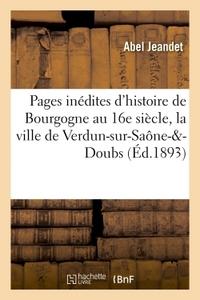 PAGES INEDITES D'HISTOIRE DE BOURGOGNE AU 16E SIECLE, LA VILLE DE VERDUN-SUR-SAONE-&-DOUBS