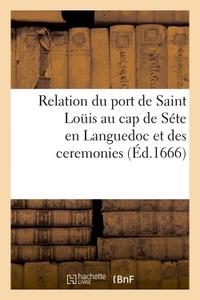 RELATION DU PORT DE SAINT LOUIS AU CAP DE SETE EN LANGUEDOC , ET DES CEREMONIES
