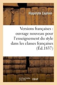 VERSIONS FRANCAISES : OUVRAGE NOUVEAU POUR L'ENSEIGNEMENT DU STYLE DANS LES CLASSES FRANCAISES