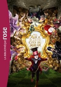 ALICE AU PAYS DES MERVEILLES 02 - DE L'AUTRE COTE DU MIROIR - LE ROMAN DU FILM