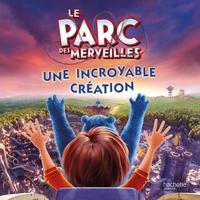 LE PARC DES MERVEILLES UNE INCROYABLE CREATION