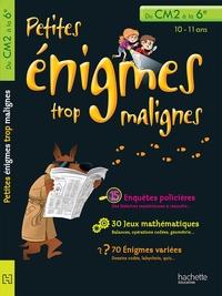 PETITES ENIGMES TROP MALIGNES - DU CM2 A LA 6E