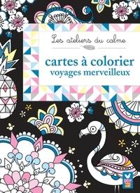 LES ATELIERS DU CALME - CARTES A COLORIER VOYAGES MERVEILLEUX