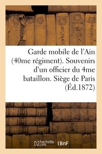 GARDE MOBILE DE L'AIN (40ME REGIMENT). SOUVENIRS D'UN OFFICIER DU 4ME BATAILLON. SIEGE DE PARIS