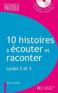 10 HISTOIRES A ECOUTER ET A RACONTER - CYCLE 2 ET 3 - AVEC CD