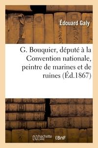 G. BOUQUIER, DEPUTE A LA CONVENTION NATIONALE, PEINTRE DE MARINES ET DE RUINES. NOTES SUR L'ETAT