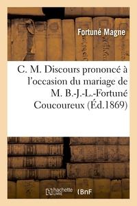C. M. DISCOURS PRONONCE A L'OCCASION DU MARIAGE DE M. B.-J.-L.-FORTUNE COUCOUREUX