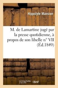 M. DE LAMARTINE JUGE PAR LA PRESSE QUOTIDIENNE, A PROPOS DE SON LIBELLE N  VII