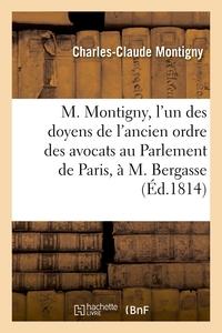 M. MONTIGNY, L'UN DES DOYENS DE L'ANCIEN ORDRE DES AVOCATS AU PARLEMENT DE PARIS, A M. BERGASSE