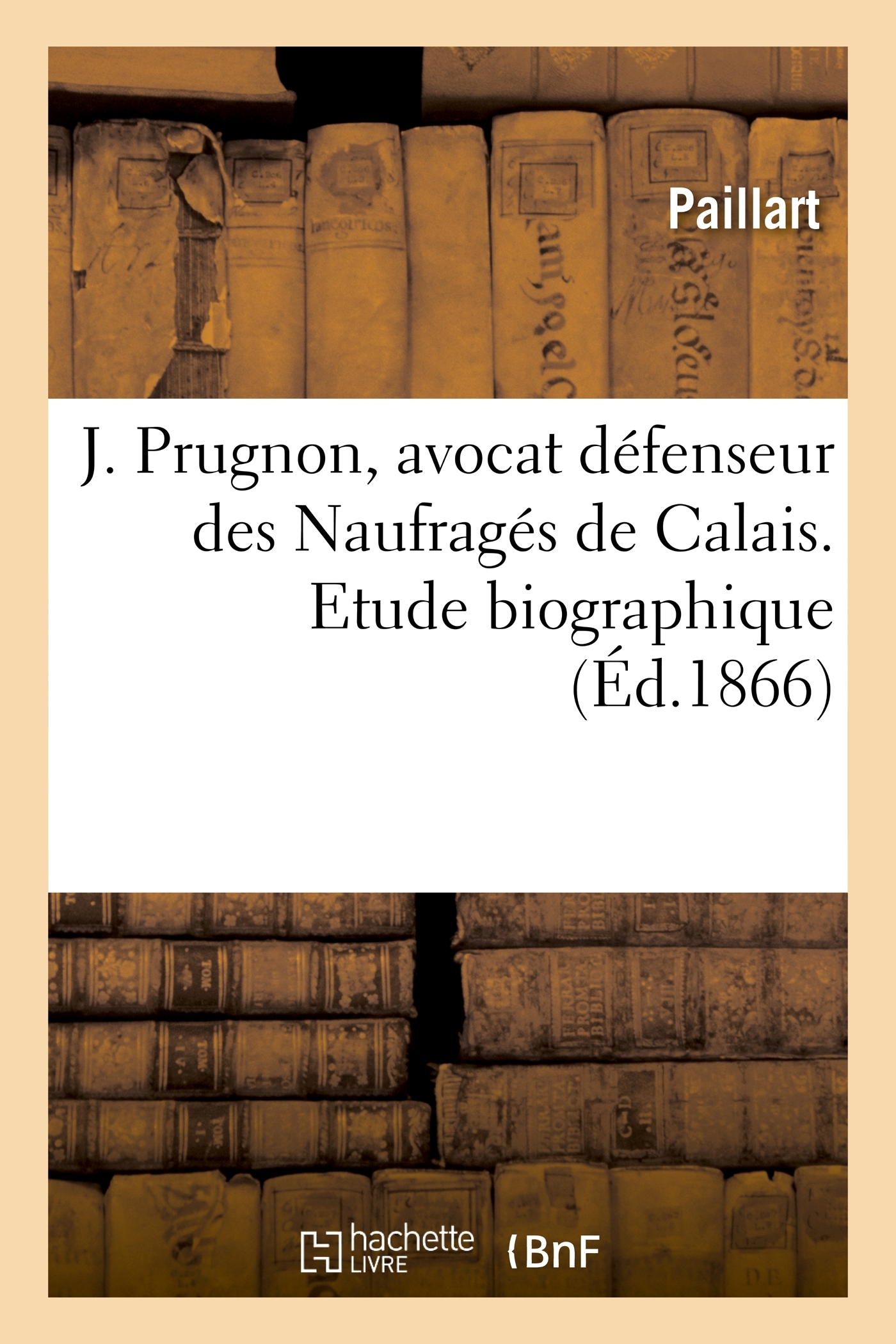 J. PRUGNON, AVOCAT DEFENSEUR DES NAUFRAGES DE CALAIS. ETUDE BIOGRAPHIQUE