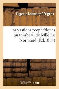 INSPIRATIONS PROPHETIQUES AU TOMBEAU DE MLLE LE NORMAND