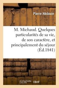 M. MICHAUD. QUELQUES PARTICULARITES DE SA VIE, DE SON CARACTERE, ET PRINCIPALEMENT DU SEJOUR