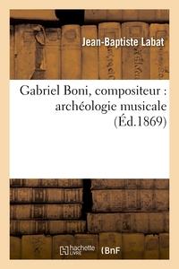 GABRIEL BONI, COMPOSITEUR : ARCHEOLOGIE MUSICALE