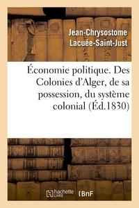 ECONOMIE POLITIQUE. DES COLONIES : D'ALGER, DE SA POSSESSION, DU SYSTEME COLONIAL, DE SON INFLUENCE