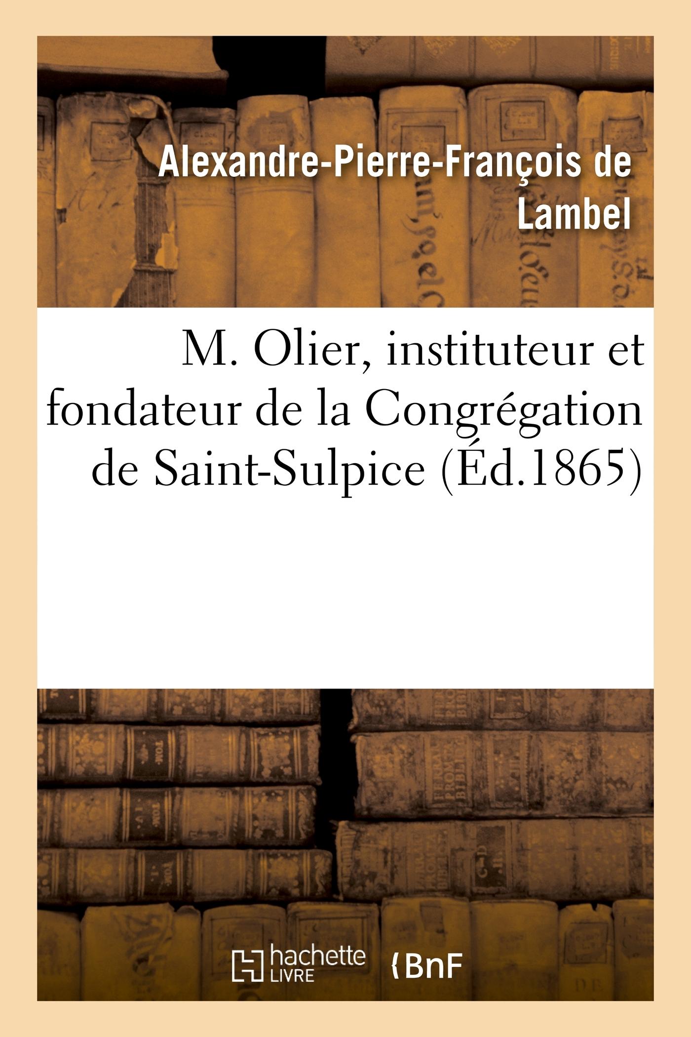 M. OLIER, INSTITUTEUR ET FONDATEUR DE LA CONGREGATION DE SAINT-SULPICE