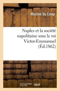 NAPLES ET LA SOCIETE NAPOLITAINE SOUS LE ROI VICTOR-EMMANUEL
