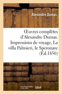 OEUVRES COMPLETES D'ALEXANDRE DUMAS. SERIE 9 IMPRESSIONS DE VOYAGE, LA VILLA PALMIERI, LE SPERONARE