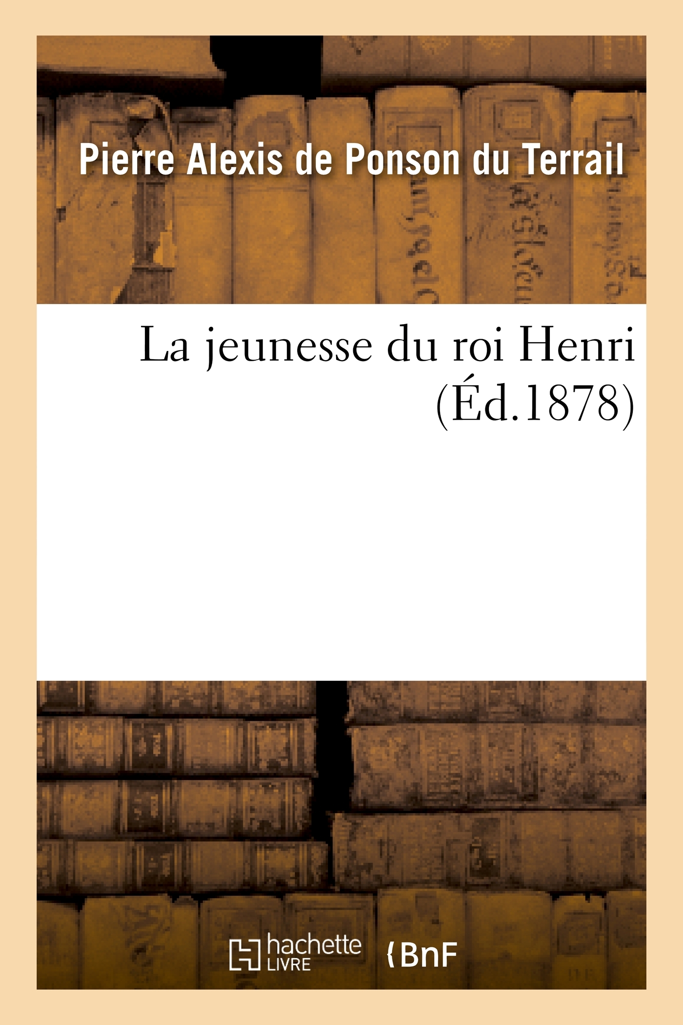 LA JEUNESSE DU ROI HENRI  (ED.1878)
