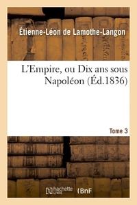 L'EMPIRE, OU DIX ANS SOUS NAPOLEON. TOME 3