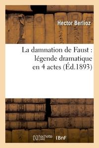 LA DAMNATION DE FAUST : LEGENDE DRAMATIQUE EN 4 ACTES
