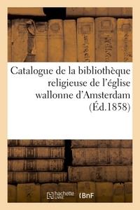 CATALOGUE DE LA BIBLIOTHEQUE RELIGIEUSE DE L'EGLISE WALLONNE D'AMSTERDAM