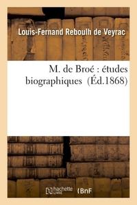 M. DE BROE : ETUDES BIOGRAPHIQUES