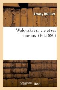 WOLOWSKI : SA VIE ET SES TRAVAUX