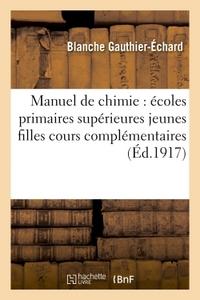 MANUEL DE CHIMIE : ECOLES PRIMAIRES SUPERIEURES JEUNES FILLES, COURS COMPLEMENTAIRES 6E ED