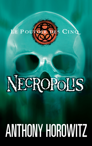 LE POUVOIR DES CINQ - TOME 4 - NECROPOLIS